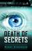 Death of Secrets by Bowen Greenwood