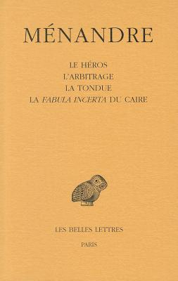 Menandre, Tome II: Le Heros/L'Arbitrage/La Tondue/La Fabula Incerta Du Caire