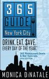 365 Guide New York City: Drink. Eat. Save. Every Day of the Year. A Guide to New York City Restaurant Deals and Bar Specials.
