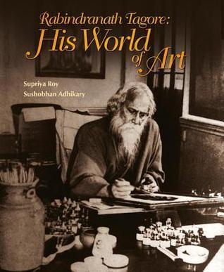 Rabindranath Tagore: His World of Art