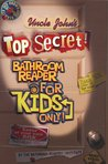 Uncle John's Top Secret! Bathroom Reader Series For Kids Only
