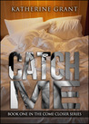 Catch Me (Come Closer, #1)