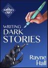 Writing Dark Stories by Rayne Hall
