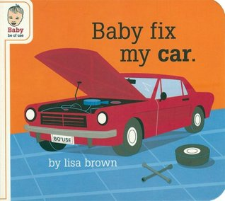 Baby Fix My Car by Lisa Brown