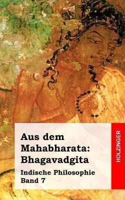 Aus Dem Mahabharata: Bhagavadgita: Indische Philosophie Band 7