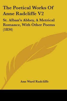 The Poetical Works of Anne Radcliffe V2: St. Alban's Abbey, a Metrical Romance, with Other Poems (1834)