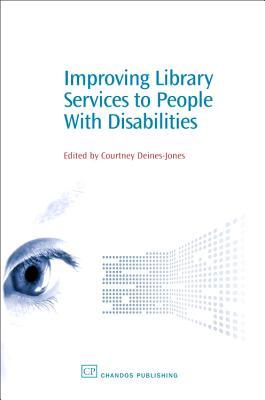 Improving Library Services to People with Disabilities by Courtney Deines-Jones