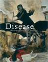 Disease: The extraordinary stories of history's deadliest killers