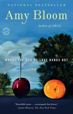 Ebook Where the God of Love Hangs Out: Fiction by Amy Bloom TXT!