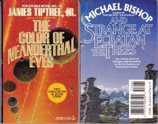 The Color of Neanderthal Eyes/Strange at Ecbatan the Trees by James Tiptree Jr.