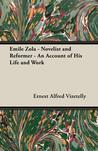 Emile Zola - Novelist and Reformer - An Account of His Life and Work