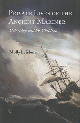 Private Lives of the Ancient Mariner: Coleridge and His Children (Coleridge, #3)