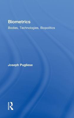 Biometrics: Bodies, Technologies, Biopolitics