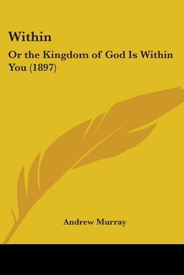 Within: Or the Kingdom of God Is Within You (1897)