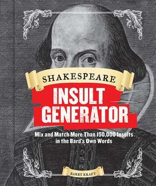 Shakespeare Insult Generator Mix And Match More Than 150000 Insults In The Bards Own Words
