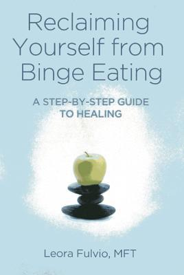 Reclaiming Yourself from Binge Eating: A Step-By-Step Guide to Healing