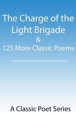 The Charge of the Light brigade and 125 More Classic Poems