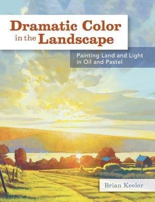 Dramatic Color in the Landscape: Painting Land and Light in Oil and Pastel