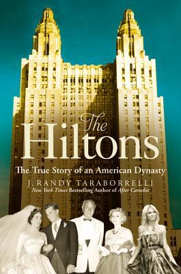 Ebook The Hiltons: A Family Dynasty by J. Randy Taraborrelli TXT!