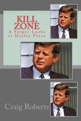 Kill zone a sniper looks at dealey plaza by craig roberts fandeluxe Epub