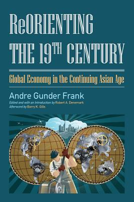 Reorienting the 19th Century: Global Economy in the Continuing Asian Age