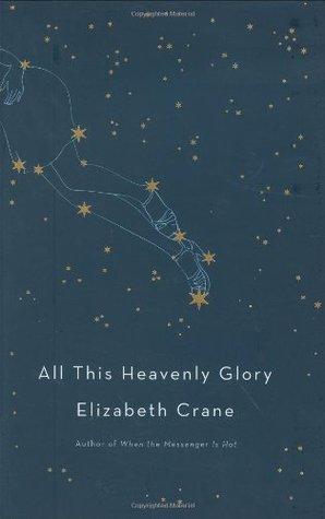 All This Heavenly Glory by Elizabeth Crane