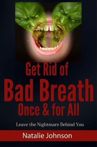 Get Rid Of Bad Breath Once & For All: Leave The Nightmare Behind You