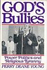 God's Bullies: Power Politics and Religious Tyranny