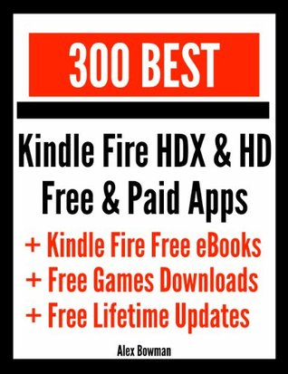 300 Best Kindle Fire HDX & HD Free & Paid Apps + Kindle Fire Free eBooks & Free Games Downloads