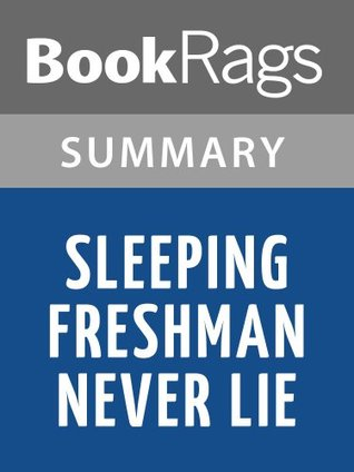 sleeping freshman never lie From wikipedia, the free encyclopedia sleeping freshmen never lie is a 2005 young adult novel by david lubarit is a story about the high school experiences of a fourteen-year-old boy named scott hudson.