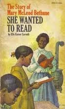 She Wanted to Read: The Story of Mary Macleod Bethune