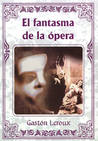 El fantasma de la ópera by Gaston Leroux