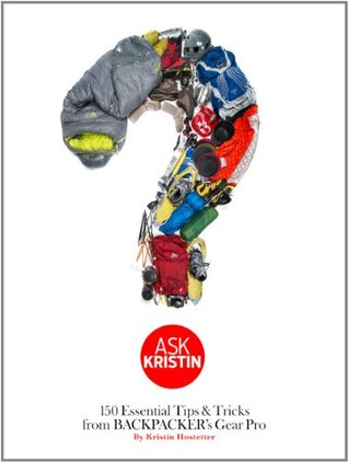 Ask Kristin: 150 Essential Tips & Tricks from BACKPACKER's Gear Pro