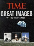 Great Images of the 20th Century: The Photographs That Define Our Times