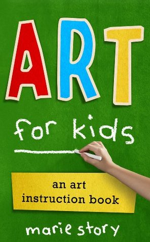 Art For Kids An Art Instruction Book By Marie Story