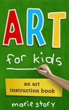 Art for Kids: An Art Instruction Book