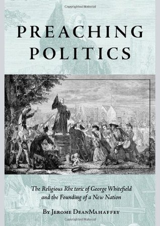 Preaching Politics: The Religious Rhetoric of George Whitefield and the Founding of a New Nation (Studies in Rhetoric and Religion)(Studies in Rhetoric and Religion) (ePUB)
