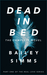 DEAD IN BED By Bailey Simms by Adrian Birch