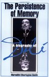 The Persistence Of Memory: A Biography Of Dali