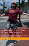 Autism and the World According to Matt: A collection of 50 inspirational short stories on raising a moderate / severe mostly non-verbal autistic child from diagnosis to independence