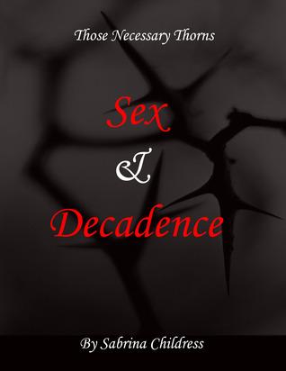 Those Necessary Thorns: Sex & Decadence