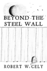 Beyond the Steel Wall