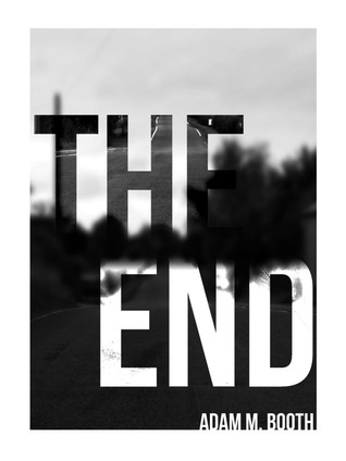 The End by Adam M. Booth