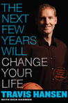 The Next Few Years Will Change Your Life: Create a Plan, Set Goals, and Find the Hero Within