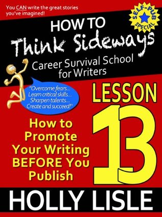 How to Think Sideways Lesson 13: How To Promote Your Writing BEFORE You Publish
