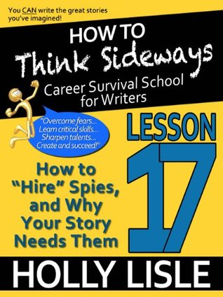 "How to Think Sideways Lesson 17: How to Hire ""Spies,"" and Why Your Story Needs Them"