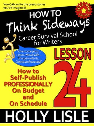 How to Think Sideways Lesson 24: How To Self-Publish PROFESSIONALLY On Budget and On Schedule