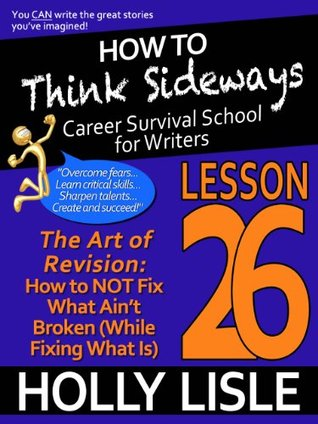 How to Think Sideways Lesson 26: The Art of Revision: How to NOT Fix What Ain't Broken (While Fixing What Is)