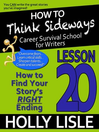 How to Think Sideways Lesson 20: How to Find Your Story's RIGHT Ending
