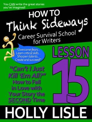 "How to Think Sideways Lesson 15: ""Can't I Just Kill 'Em All?"" How to Fall in Love with Your Story the SECOND Time"